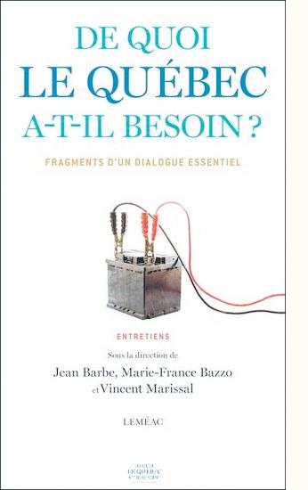 De quoi le québec a-t-il besoin? (2011) de Jean BARBE et Marie-France BAZZO (choix de textes et interviews) avec la collaboration de Vincent MARISSAL