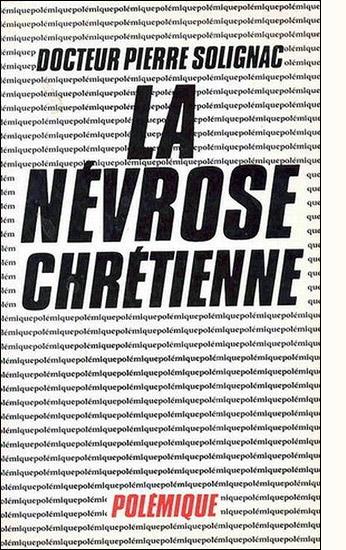 La névrose chrétienne (1976) par le Docteur PIERRE SOLIGNAC