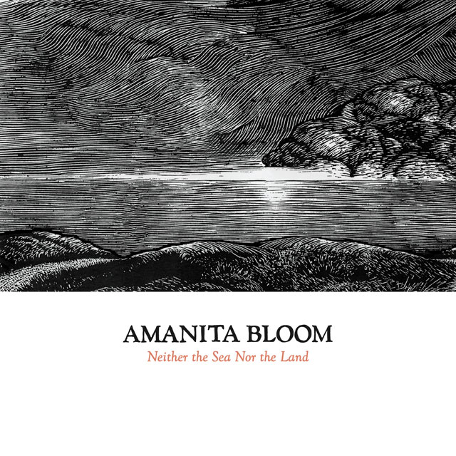 AMANITA BLOOM 'Neither the Sea Nor the Land'
