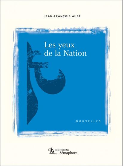 Les Yeux de la Nation (2014) de JEAN-FRANÇOIS AUBÉ