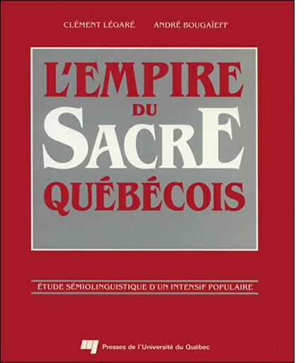 L' empire du sacre québécois (1984) par CLÉMENT LEGARÉ et ANDRÉ BOUGAIEF